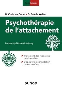 Christine Genet et Estelle Wallon - Psychothérapie de l'attachement.
