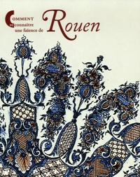 Christine Germain-Donnat - Comment reconnaître une faïence de Rouen.