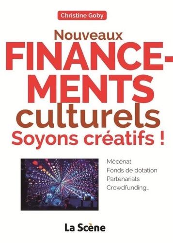 Nouveaux financements culturels : soyons créatifs !. Mécénat, fonds de dotation, partenariats, crowdfunding...