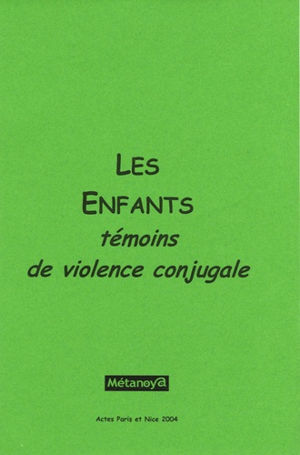 Christine Godart - Les enfants témoins de la violence conjugale - Actes des séminaires réalisés à Paris et à Nice en 2004.