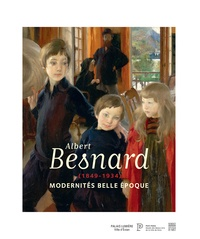 Christine Gouzi et Stéphanie Cantarutti - Albert Besnard (1849-1934) Modernités Belle Epoque.