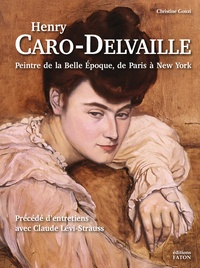 Christine Gouzi - Henry Caro-Delvaille - Peintre de la Belle Epoque, de Paris à New York.