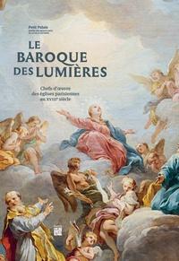 Christine Gouzi et Christophe Leribault - Le baroque des Lumières - Chefs-d'oeuvres des églises parisiennes au XVIIIe siècle.