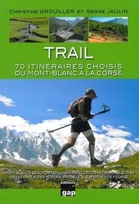 Christine Grouiller et Serge Jaulin - Trail - 70 itinéraires choisis du Mont-Blanc à la Corse.