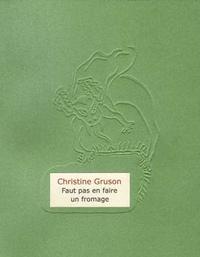 Christine Gruson - Faut pas en faire un fromage.