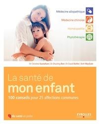 Christine Gustafson et Zhuoling Ren - La santé de mon enfant - 100 conseils pour 25 affections communes.