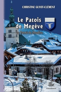 Christine Guyot-Clément - Le patois de Megève - Le Patwé de Mezdive.