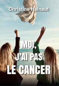 Christine Hainaut - Moi, j'ai pas le cancer.
