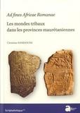 Christine Hamdoune - Ad fines Africae Romanae - Les modes tribaux dans les provinces maurétaniennes.
