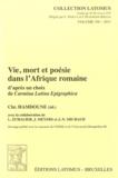 Christine Hamdoune - Vie, mort et poésie dans l'Afrique Romaine d'après un choix de Carmina Latina Epigraphica.