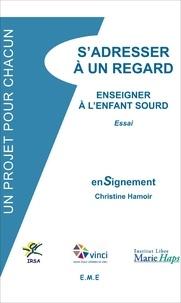 Christine Hamoir - S'adresser à un regard - Enseigner à l'enfant sourd.