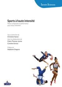 Christine Hanon et Claire Thomas-Junius - Sports à haute intensité - Mieux comprendre la performance pour mieux l'entraîner.