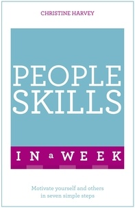 Christine Harvey - People Skills In A Week - Motivate Yourself And Others In Seven Simple Steps.