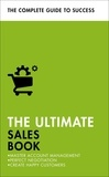 Christine Harvey et Grant Stewart - The Ultimate Sales Book - Master Account Management, Perfect Negotiation, Create Happy Customers.
