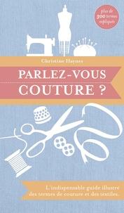 Christine Haynes - Parlez-vous couture ? - L'indispensable guide illustré des termes de couture et des textiles.