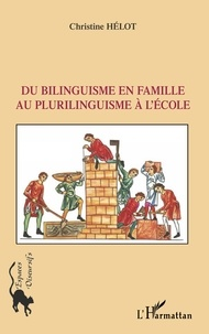 Christine Hélot - Du bilinguisme en famille au plurilinguisme à l'école.