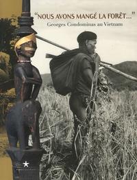 """Christine Hemmet - """"Nous avons mangé la forêt..."""" - Georges Condominas au Vietnam."""