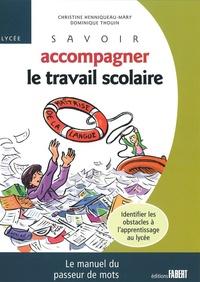 Christine Henniqueau et Dominique Thouin - Savoir accompagner le travail scolaire - Le manuel du passeur de mots.