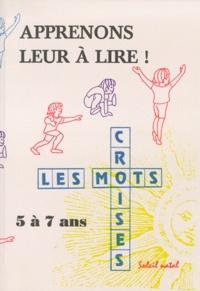 Christine Heroult - APPRENONS LEUR A LIRE ! Apprentissage de la lecture par les mots croisés pour les enfants de 5 à 7 ans.