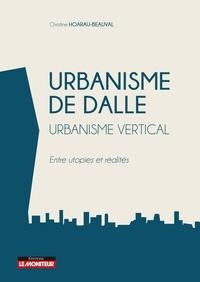 Christine Hoarau-Beauval - Urbanisme de dalle - Urbanisme vertical - Entre utopies et réalités.