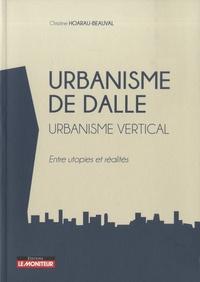 Christine Hoarau-Beauval - Urbanisme de dalle. Urbanisme vertical - Entre utopies et réalités.