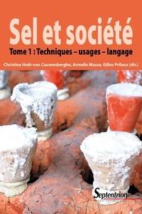 Christine Hoët-van Cauwenbergh et Armelle Masse - Sel et société - Tome 1, Techniques, usages, langage.
