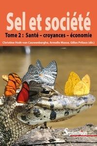 Christine Hoët-van Cauwenbergh et Armelle Masse - Sel et société - Tome 2, Santé, croyances et économie.