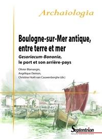Christine Hoët-van-Cauwenberghe et Angélique Demon - Boulogne-sur-Mer antique, entre terre et mer - Gesoriacum-Bononia, le port et son arrière-pays.