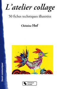 Christine Hof - L'atelier collage - 50 Fiches techniques illustrées.