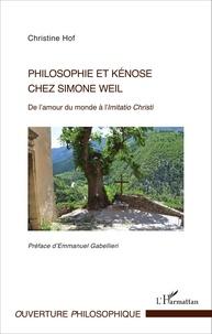 Christine Hof - Philosophie et kénose chez Simone Weil - De l'amour du monde à l'Imitatio Christi.