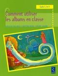 Christine Houyel et Hélène Lagarde - Comment utiliser les albums en classe - Cycles 1, 2 et 3.