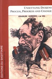 Christine Huguet et Paul Vita - Unsettling Dickens: Process, Progress and Change.