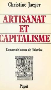 Christine Jaeger et Marc Ferro - Artisanat et capitalisme - L'envers de la roue de l'histoire.