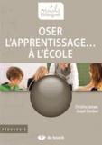 Christine Jamaer et Joseph Stordeur - Oser l'apprentissage... à l'école.