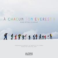 Christine Janin - A chacun son Everest ! - 8848 mètres d'amour : témoignages d'enfants, de parents et de femmes.
