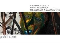 Christine Jeanney et Stéphane Martelly - Folie passée à la chaux vive - dialogue sur toiles avec Haïti, foules et limites de l'être.