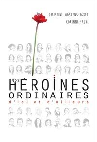 Christine Joostens-Egret et Corinne Salvi - Nos héroïnes ordinaires d'ici et d'ailleurs.