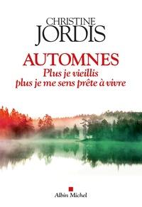 Christine Jordis - Automnes - Plus je vieillis, plus je me sens prête à vivre.