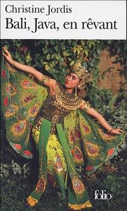 Christine Jordis - Bali, Java, en rêvant.