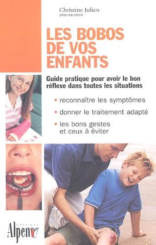 Christine Julien - Les bobos de vos enfants - Une mine de conseils pratiques pour plus de 50 bobos.
