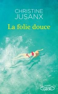 Christine Jusanx - La folie douce.
