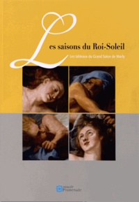 Christine Kayser et Géraldine Chopin - Les saisons du Roi-Soleil - Les tableaux du Grand Salon de Marly.