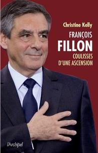Christine Kelly - François Fillon, coulisse d'une ascension.