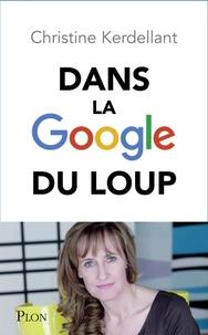Christine Kerdellant - Dans la Google du loup.