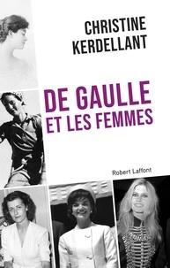 Christine Kerdellant - De Gaulle et les femmes.
