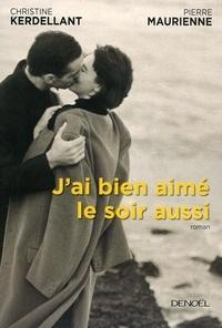 Christine Kerdellant et Pierre Maurienne - J'ai bien aimé le soir aussi.