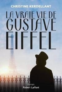 Christine Kerdellant - La vraie vie de Gustave Eiffel.