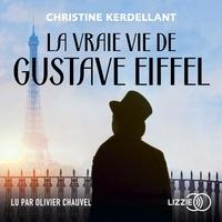 Christine Kerdellant et Olivier Chauvel - La Vraie vie de Gustave Eiffel.