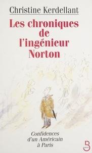 Christine Kerdellant - Les chroniques de l'ingénieur Norton - Confidences d'un américain à Paris.