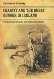 Christine Kinealy - Charity and the Great Hunger in Ireland - The Kindness of Strangers.